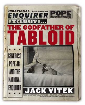 "The Godfather of Tabloid: Generoso Pope Jr. and the """"National Enquirer (Hardback)"