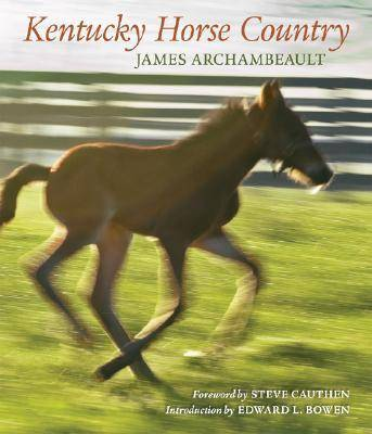 Kentucky Horse Country: Images of the Bluegrass (Hardback)