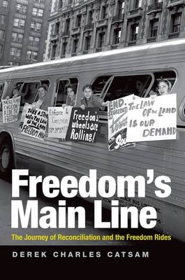 Freedom's Main Line: The Journey of Reconciliation and the Freedom Rides (Hardback)