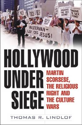 Hollywood Under Siege: Martin Scorsese, the Religious Right, and the Culture Wars (Hardback)