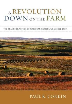 A Revolution Down on the Farm: The Transformation of American Agriculture since 1929 (Hardback)
