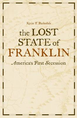 The Lost State of Franklin: America's First Secession (Hardback)