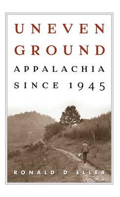 Uneven Ground: Appalachia Since 1945 (Hardback)