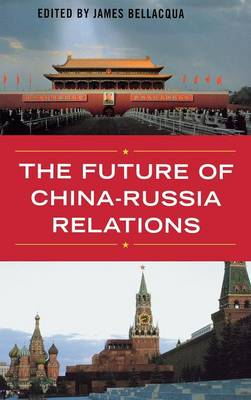 The Future of China-Russia Relations - Asia in the New Millennium (Hardback)