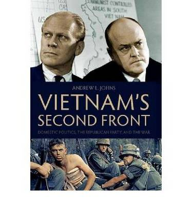 Vietnam's Second Front: Domestic Politics, the Republican Party, and the War (Hardback)