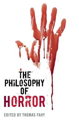 The Philosophy of Horror - The Philosophy of Popular Culture (Hardback)