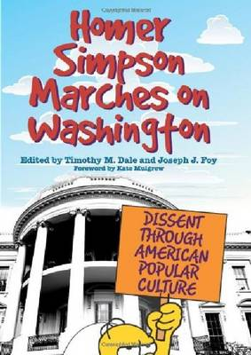 Homer Simpson Marches on Washington: Dissent Through American Popular Culture (Paperback)