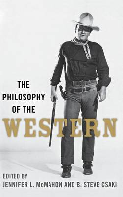 The Philosophy of the Western - The Philosophy of Popular Culture (Hardback)