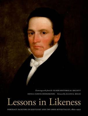 Lessons in Likeness: Portrait Painters in Kentucky and the Ohio River Valley, 1802-1920 (Hardback)