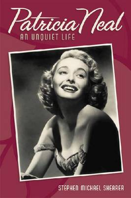 Patricia Neal: An Unquiet Life (Paperback)