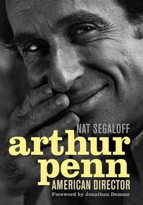 Arthur Penn: American Director - Screen Classics (Hardback)