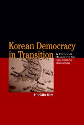Korean Democracy in Transition: A Rational Blueprint for Developing Societies (Hardback)