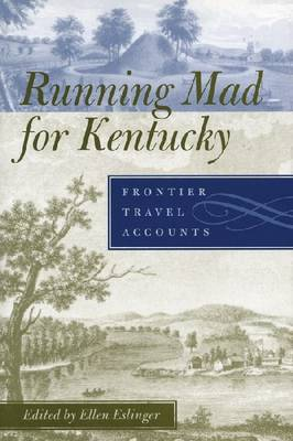 Running Mad for Kentucky: Frontier Travel Accounts (Paperback)