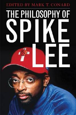 The Philosophy of Spike Lee - The Philosophy of Popular Culture (Hardback)
