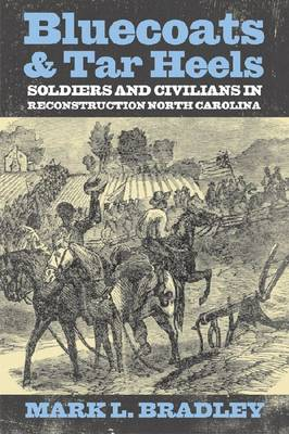 Bluecoats and Tar Heels: Soldiers and Civilians in Reconstruction North Carolina - New Directions in Southern History (Paperback)