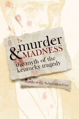 Murder and Madness: The Myth of the Kentucky Tragedy (Paperback)