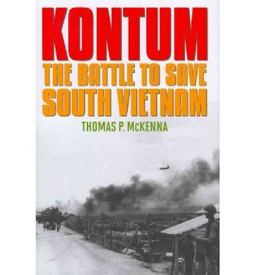 Kontum: The Battle to Save South Vietnam (Hardback)