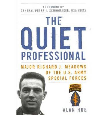 The Quiet Professional: Major Richard J. Meadows of the U.S. Army Special Forces (Hardback)