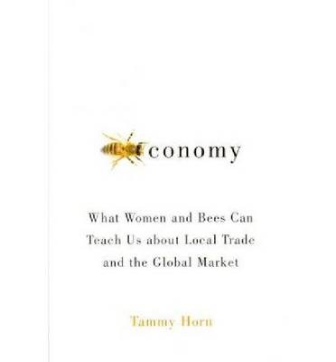 Beeconomy: What Women and Bees Can Teach Us about Local Trade and the Global Market (Hardback)