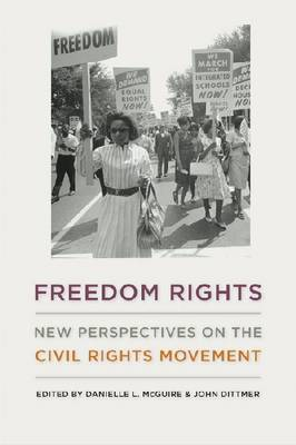 Freedom Rights: New Perspectives on the Civil Rights Movement (Hardback)