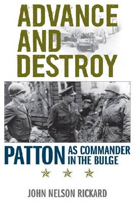 Advance and Destroy: Patton as Commander in the Bulge (Hardback)