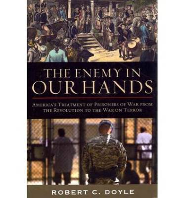 The Enemy in Our Hands: America's Treatment of Prisoners of War from the Revolution to the War on Terror (Paperback)