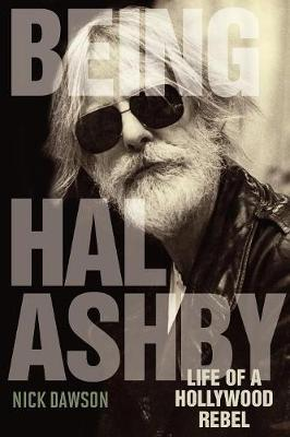 Being Hal Ashby: Life of a Hollywood Rebel - Screen Classics (Paperback)