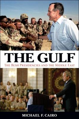 The Gulf: The Bush Presidencies and the Middle East (Hardback)