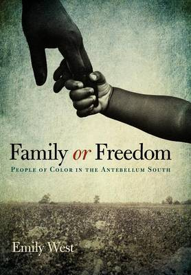 Family or Freedom: People of Color in the Antebellum South (Hardback)