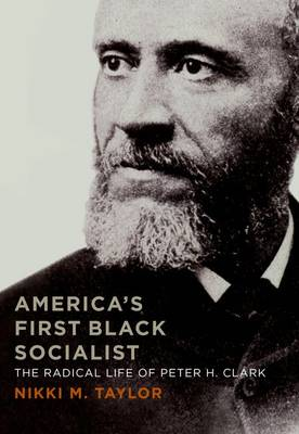 America's First Black Socialist: The Radical Life of Peter H. Clark (Hardback)