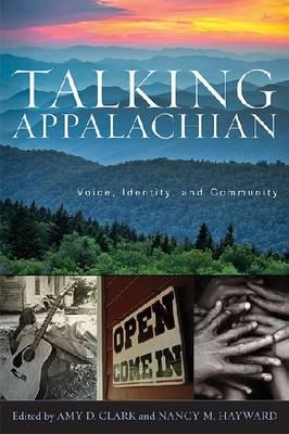 Talking Appalachian: Voice, Identity, and Community (Hardback)