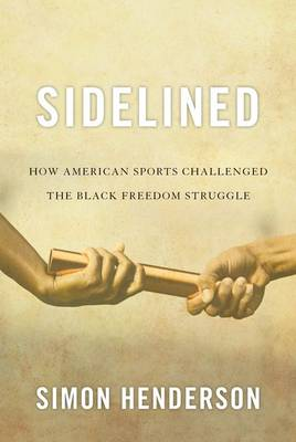 Sidelined: How American Sports Challenged the Black Freedom Struggle (Hardback)