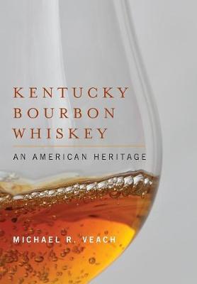 Kentucky Bourbon Whiskey: An American Heritage (Hardback)