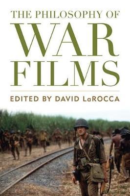 The Philosophy of War Films - The Philosophy of Popular Culture (Hardback)
