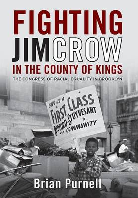 Fighting Jim Crow in the County of Kings: The Congress of Racial Equality in Brooklyn (Hardback)