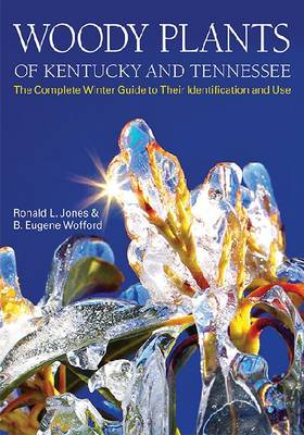 Woody Plants of Kentucky and Tennessee: The Complete Winter Guide to Their Identification and Use (Hardback)