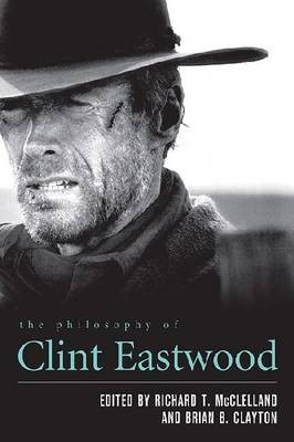 The Philosophy of Clint Eastwood - The Philosophy of Popular Culture (Hardback)