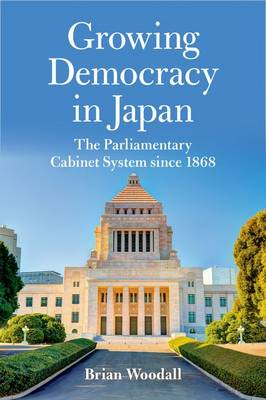 Growing Democracy in Japan: The Parliamentary Cabinet System since 1868 - Asia in the New Millennium (Hardback)