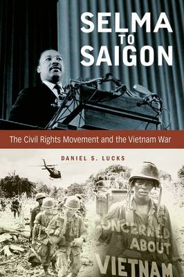 Selma to Saigon: The Civil Rights Movement and the Vietnam War - Civil Rights and the Struggle for Black Equality in the Twentieth Century (Hardback)