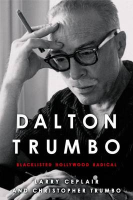 Dalton Trumbo: Blacklisted Hollywood Radical - Screen Classics (Hardback)