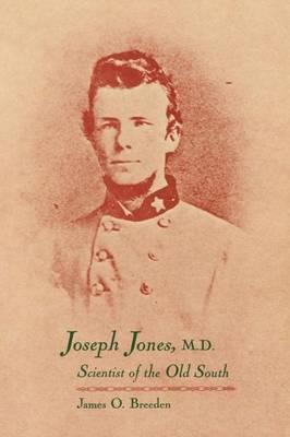 Joseph Jones, M.D.: Scientist of the Old South (Paperback)