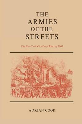 The Armies of the Streets: The New York City Draft Riots of 1863 (Paperback)