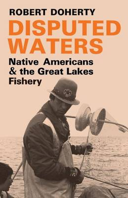 Disputed Waters: Native Americans and the Great Lakes Fishery (Paperback)