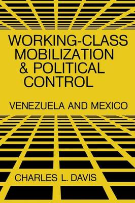 Working-Class Mobilization and Political Control: Venezuela and Mexico (Paperback)