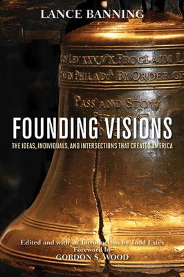 Founding Visions: The Ideas, Individuals, and Intersections that Created America (Hardback)