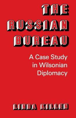 The Russian Bureau: A Case Study in Wilsonian Diplomacy (Paperback)