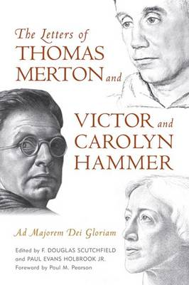 The Letters of Thomas Merton and Victor and Carolyn Hammer: Ad Majorem Dei Gloriam (Hardback)