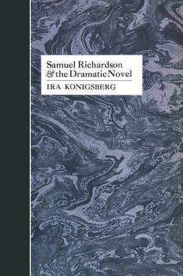 Samuel Richardson and the Dramatic Novel (Paperback)