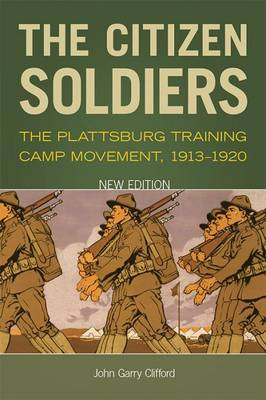 The Citizen Soldiers: The Plattsburg Training Camp Movement, 1913-1920 (Paperback)