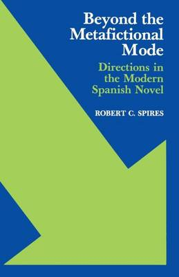 Beyond the Metafictional Mode: Directions in the Modern Spanish Novel - Studies in Romance Languages (Paperback)